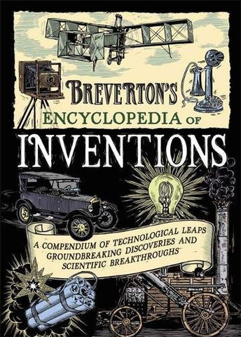 Breverton's Encyclopedia of Inventions: A Compendium of Technological Leaps, Groundbreaking Discoveries and Scientific Breakthroughs that Changed the World