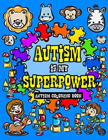 Autism Coloring Book: I See Things Differently With My Superhero Brain - A Children's Coloring Book for Autistic Toddlers, Kids and Siblings to Dare ... Volume 1 (Autism Awareness Activity Book)