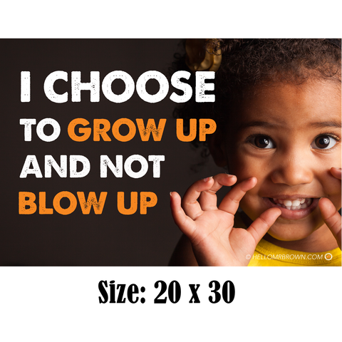 I Choose To Grow Up & Not Blow Up