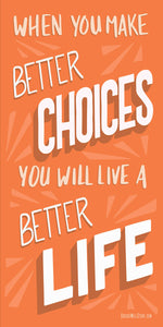 When You Make Better Choices You Will Live A Better Life [Orange & White]