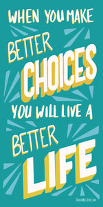 When You Make Better Choices You Will Live A Better Life [Green & White]