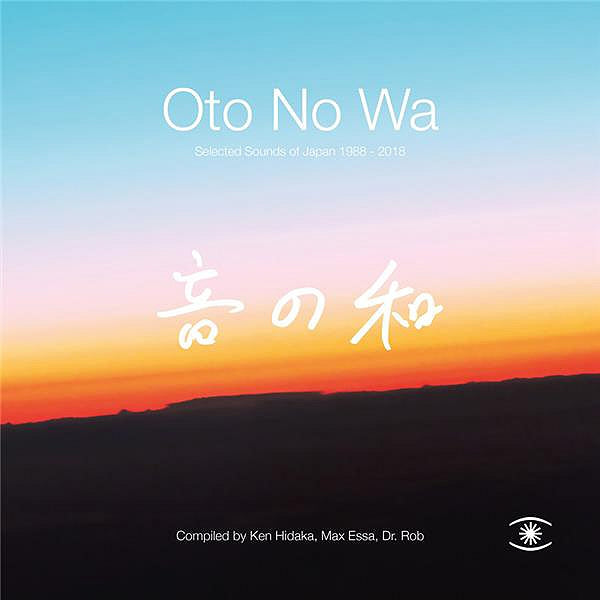 Oto No Wa - Selected Sounds Of Japan 1988/2018