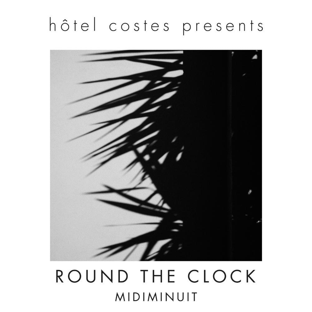 Hotel Costes presents...ROUND THE CLOCK