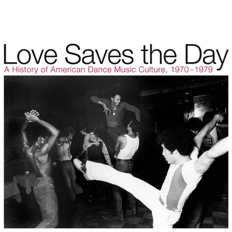 Love Saves The Day : A History Of American Dance Music Culture 1970-1979