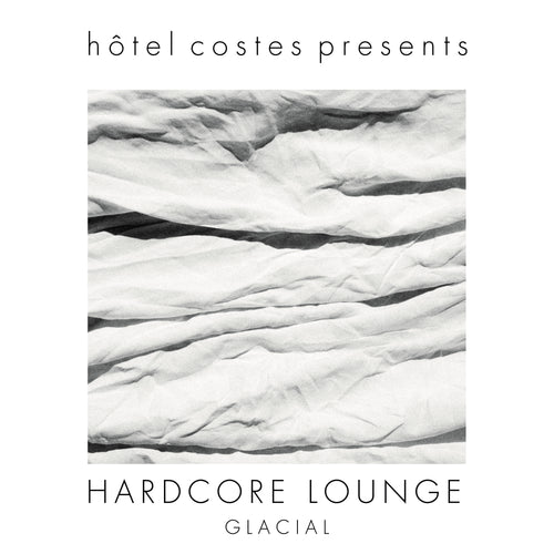 Hotel Costes presents... HARDCORE LOUNGE