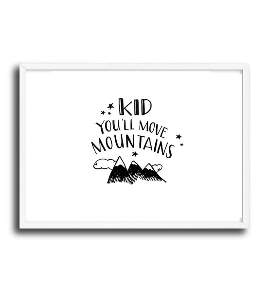 Kid You Will Move Mountains!