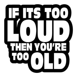 14*14.1Cm If Its Too Loud Youre Too Old Decal - Black - Stickers