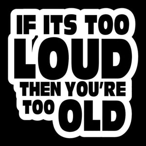 14*14.1Cm If Its Too Loud Youre Too Old Decal - Silver - Stickers