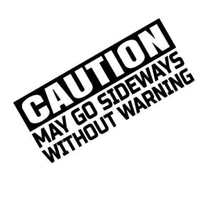 Caution May Go Sideways Without Warning Sticker - Stickers