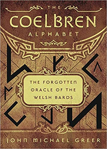The Coelbren Alphabet: The Forgotten Oracle of the Welsh Bards - John Michael Greer