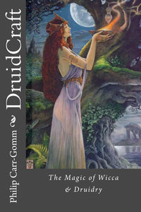 DruidCraft - The Magic of Wicca and Druidry - Philip Carr-Gomm