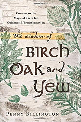 The Wisdom of Birch Oak and Yew - Penny Billington