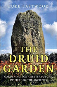 The Druid Garden - Luke Eastwood
