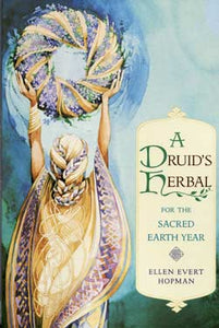 A Druid's Herbal for the Sacred Earth Year - Ellen Evert Hopman