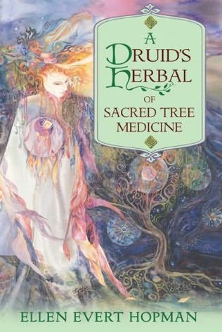 A Druid's Herbal of Sacred Tree Medicine - Ellen Evert Hopman