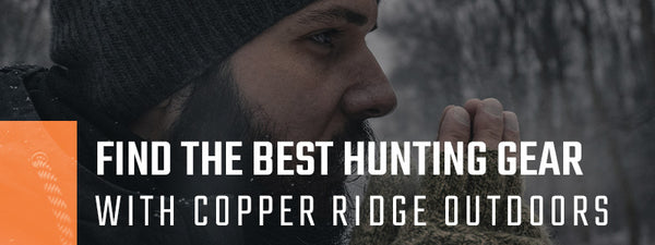 Find the Best Hunting Gear With Copper Ridge Outdoors