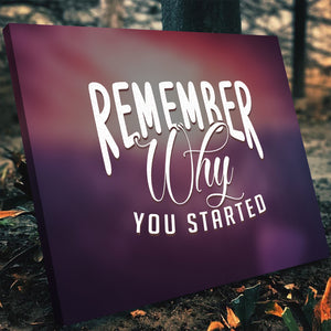 Tablou Canvas - Remember Why You Started - Tablomag