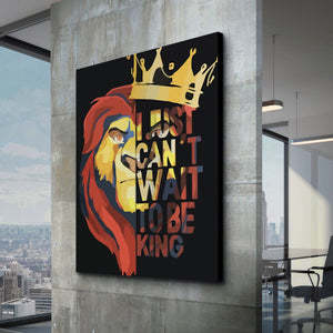 I Just Can't Wait To Be King
