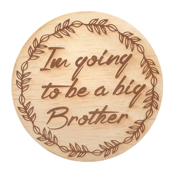 Hello Fern Wooden Disc / I'm Going To Be A Big Brother (Various Designs)