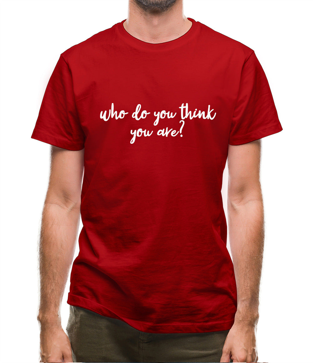 Who Do You Think You Are Mens T-Shirt