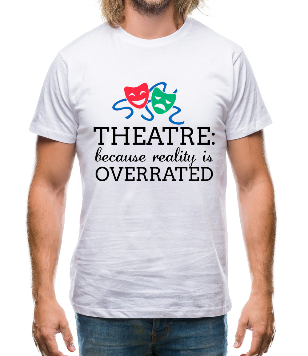 Theatre, Because Reality Is Overrated Mens T-Shirt