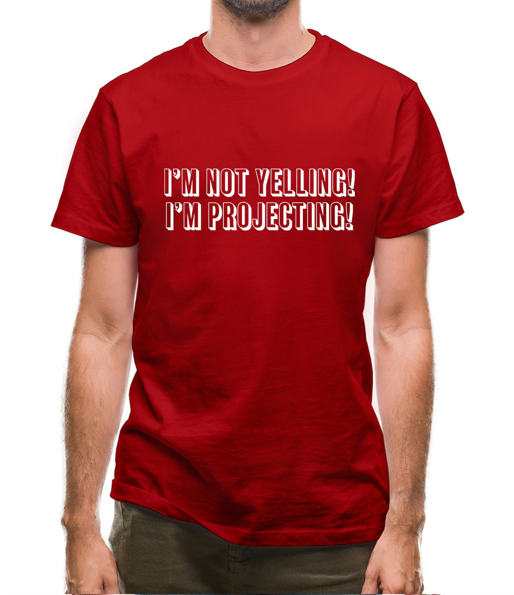 I'm Not Yelling, I'm Projecting Mens T-Shirt