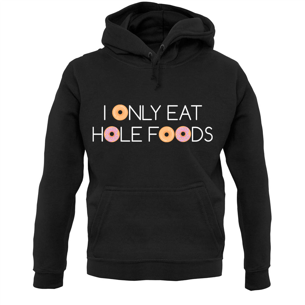 I Only Eat Hole Foods Unisex Hoodie