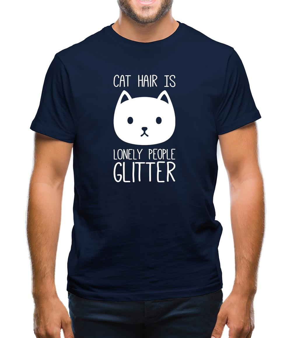 Cat Hair Is Lonely People Glitter Mens T Shirt