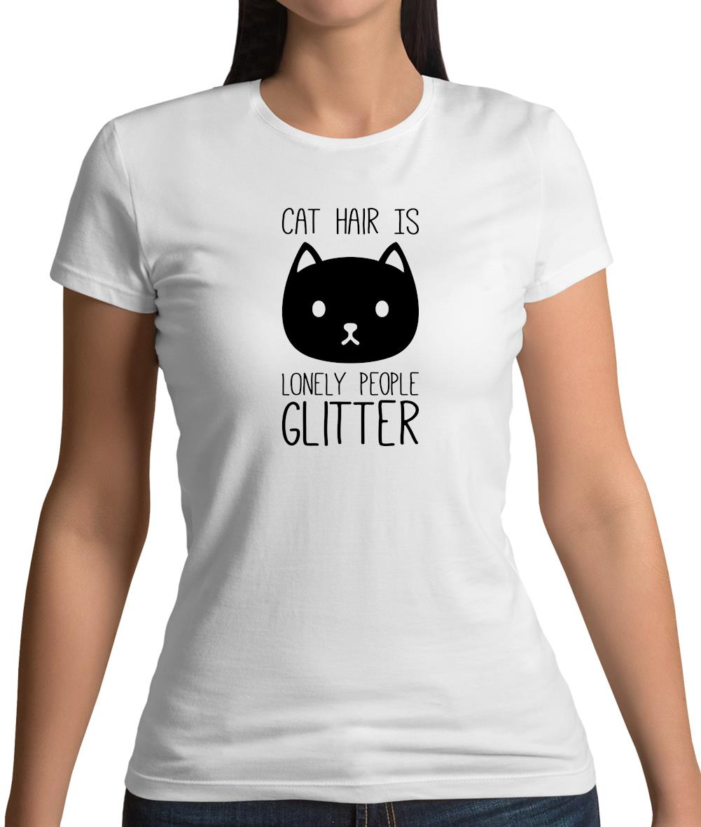 Cat Hair Is Lonely People Glitter Womens T Shirt