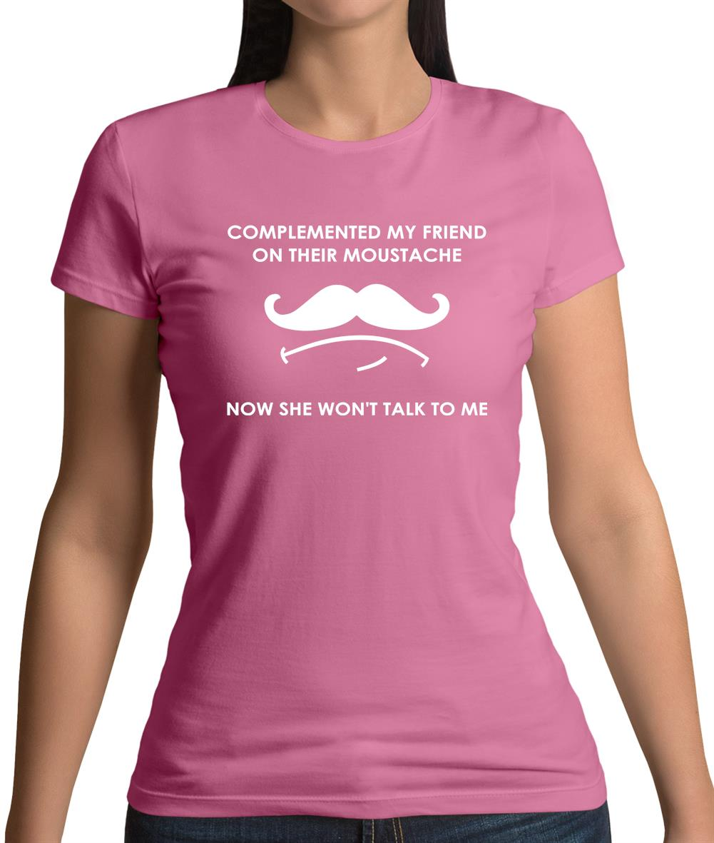 Complemented My Friend On Their Moustache Womens T-Shirt