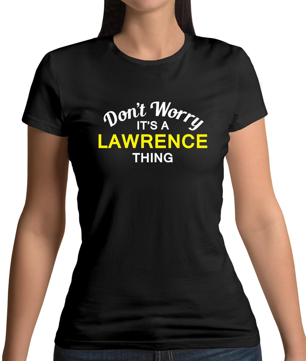 739ee841597 Don't Worry It's a LAWRENCE Thing! Womens T-Shirt – Tee.sh