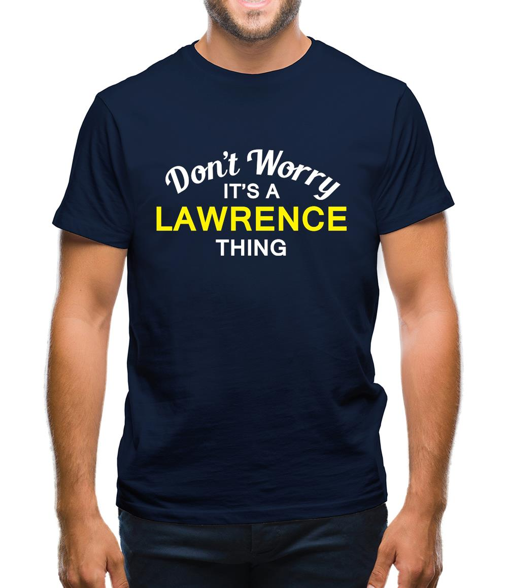 cf5a7c80fdf Don't Worry It's a LAWRENCE Thing! Mens T-Shirt – Tee.sh
