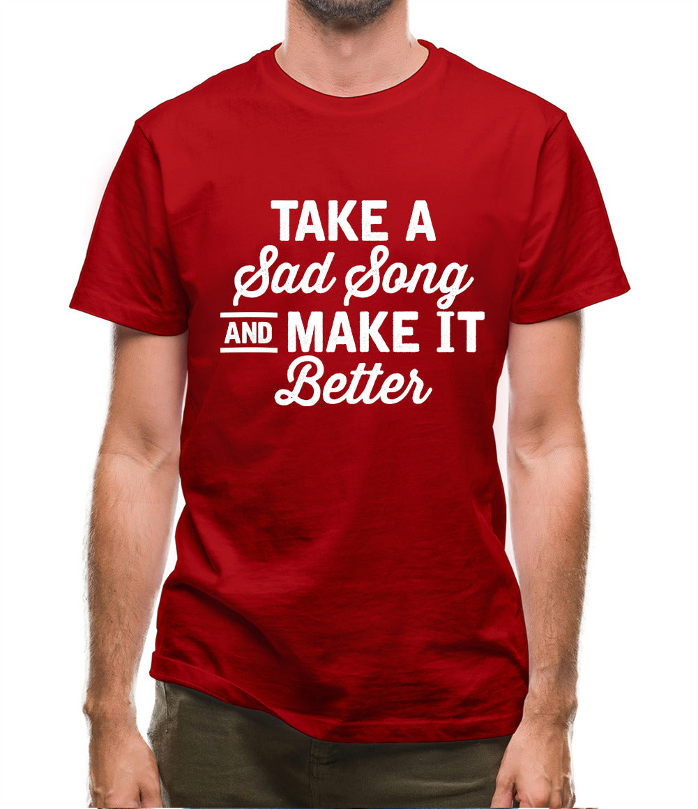Take A Sad Song And Make It Better Mens T-Shirt