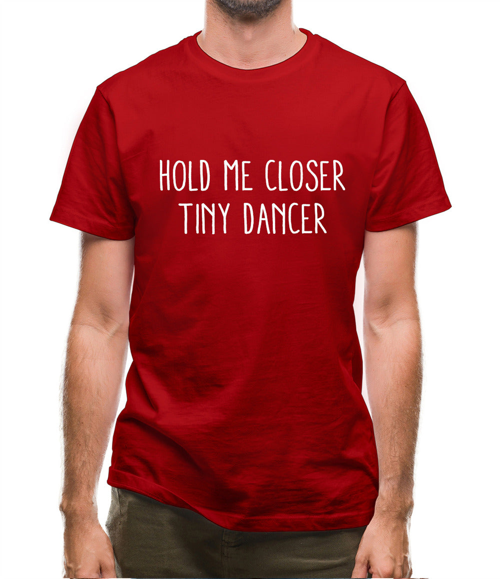 Hold Me Closer Tiny Dancer Mens T-Shirt