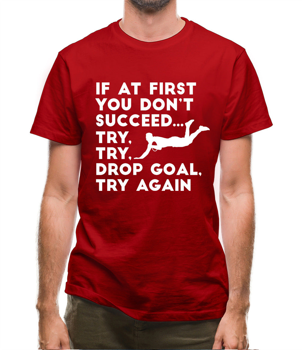 If At First You Don't Succeed Try Try Drop Goal Mens T-Shirt