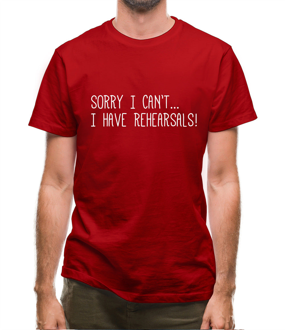 Sorry I Can't I Have Rehearsals Mens T-Shirt