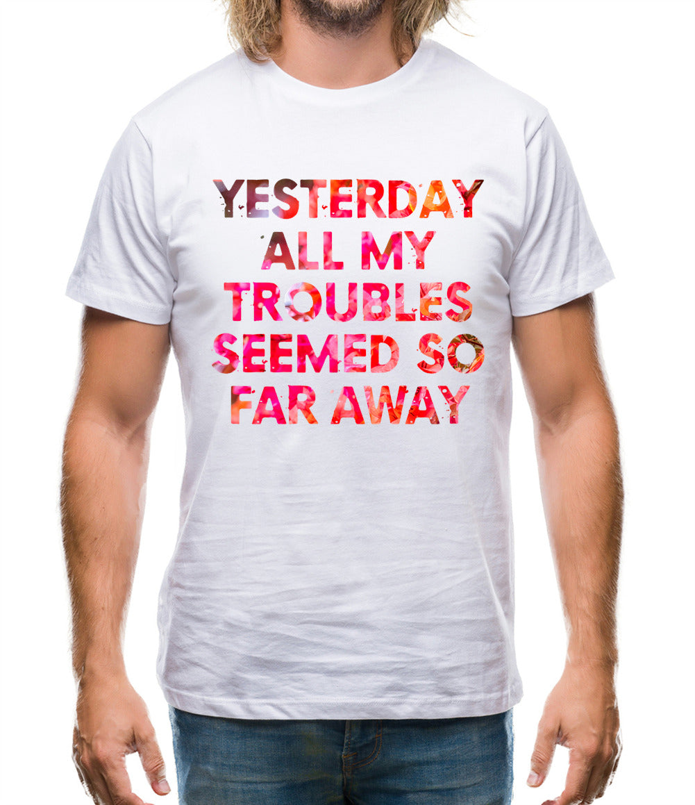 Yesterday, All My Troubles Seemed So Far Away Mens T-Shirt