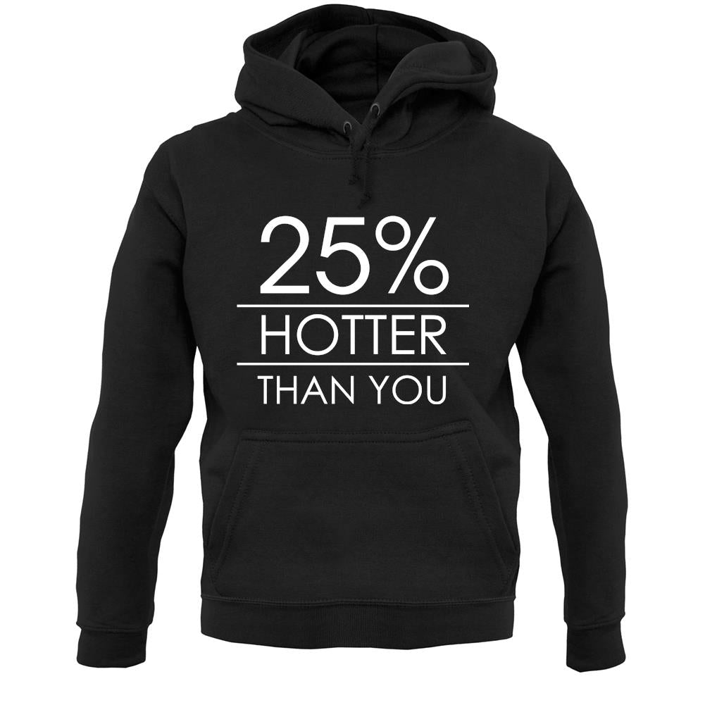 White 25 Percent Hotter Than You Unisex Hoodie