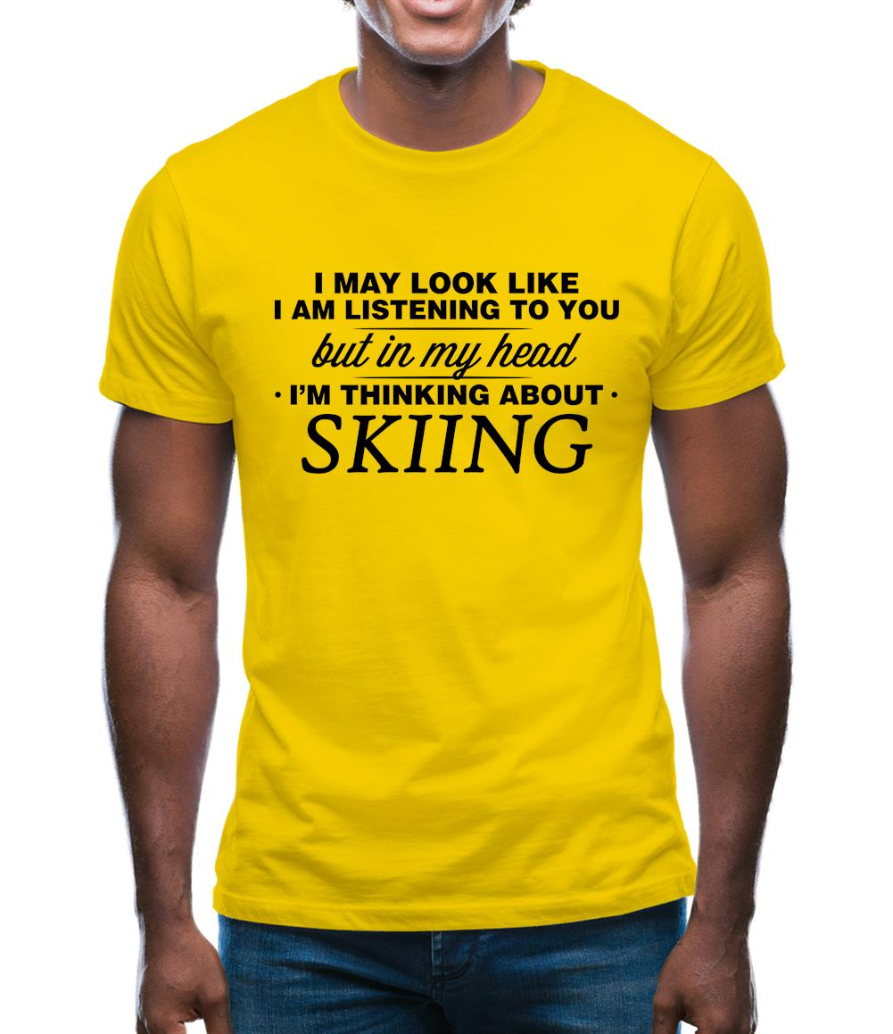 Look Like I/'m Listening But I/'m Thinking About Skiing Mens T-Shirt