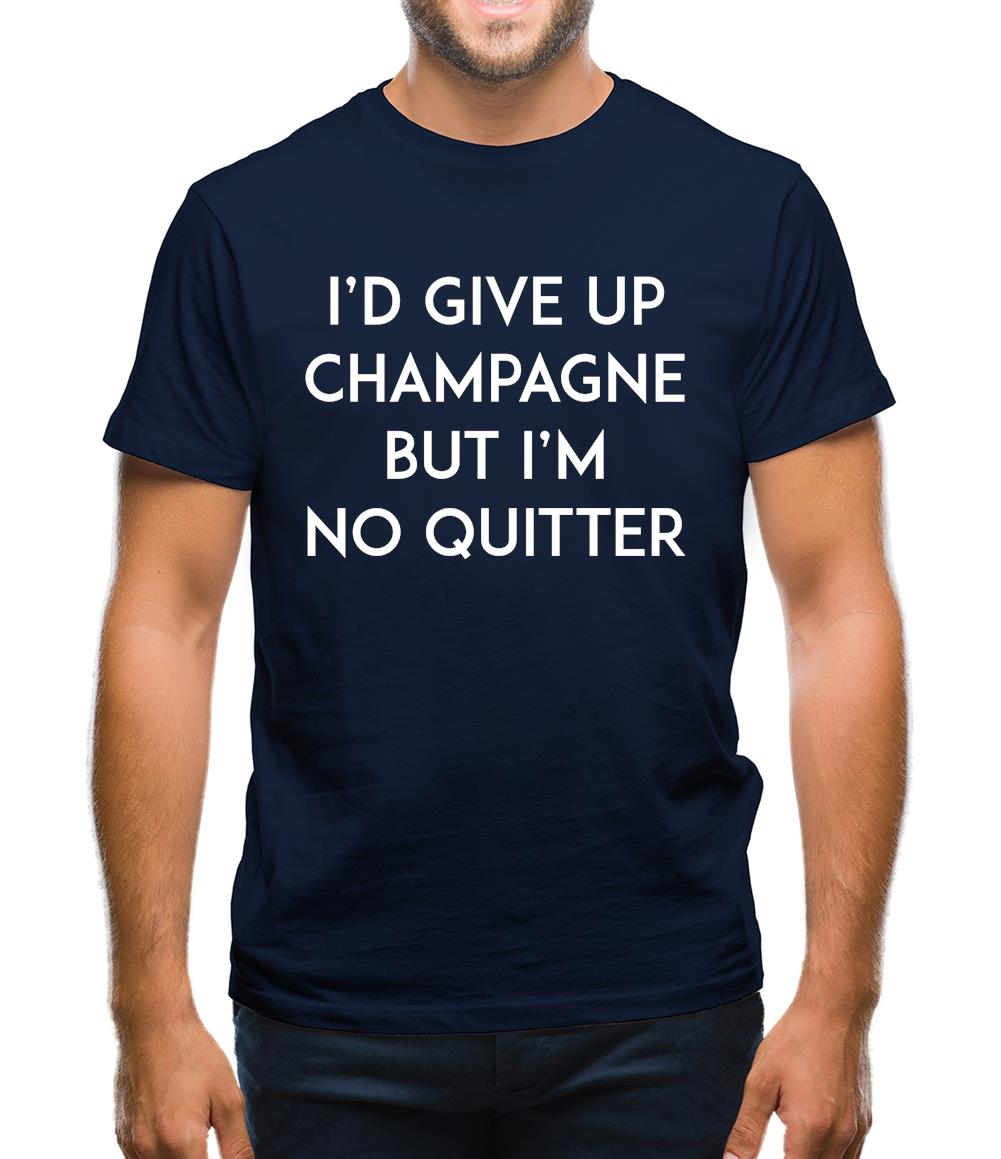 I'd Give Up Champagne Mens T-Shirt