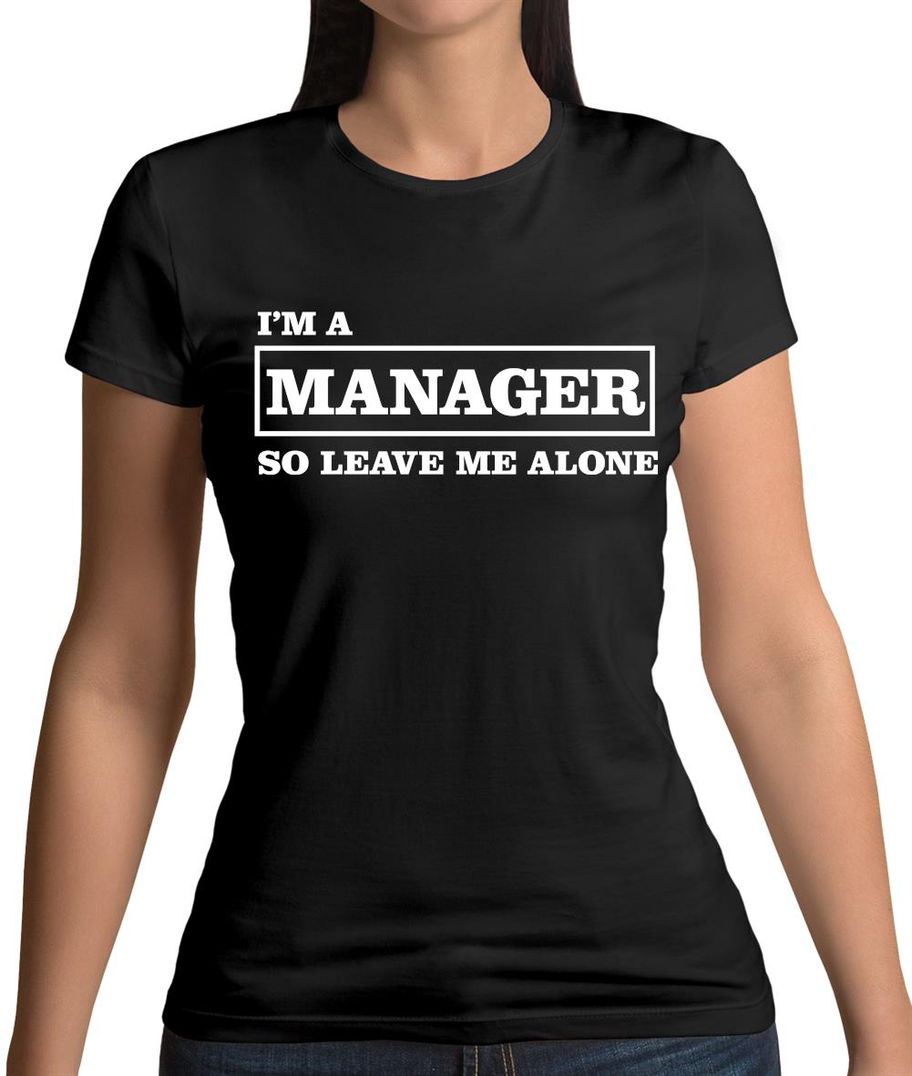 a9152eb0a2edc5 I'm A Manager So Leave Me Alone Womens T-Shirt – Tee.sh