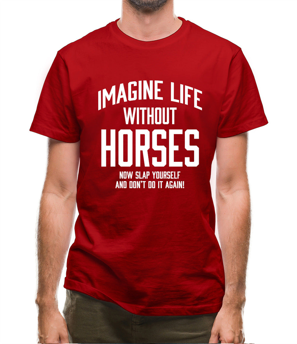 Imagine Life Without Horses Mens T-Shirt