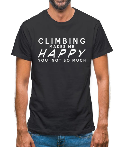 Climbing Makes Me Happy You, Not So Much Mens T-Shirt