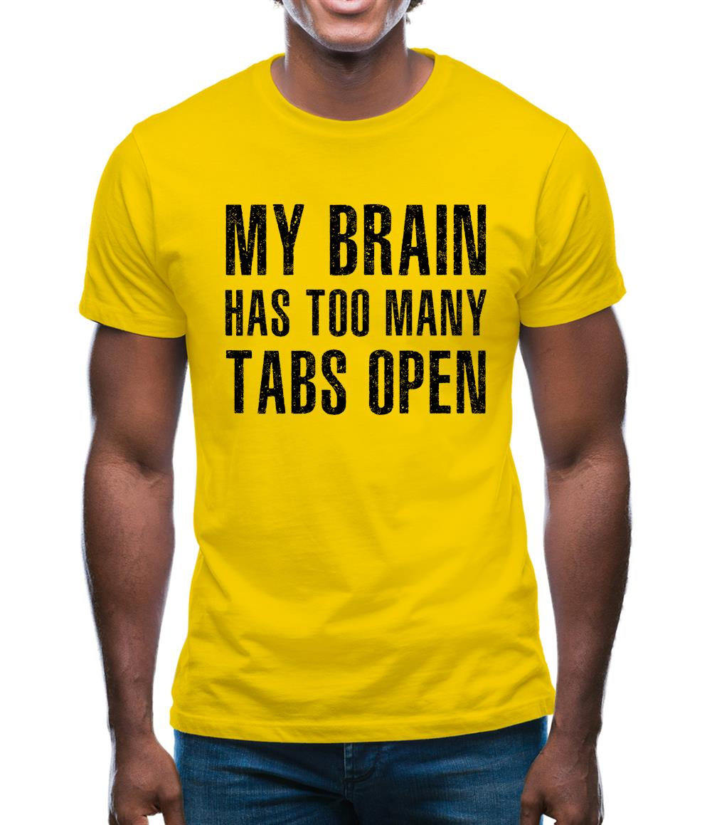 Brain Has Too Many Tabs Open Mens T-Shirt