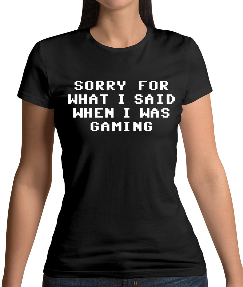 Sorry For What I Said When I Was Gaming Womens T-Shirt