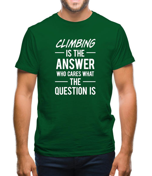 Climbing Is The Answer Mens T-Shirt