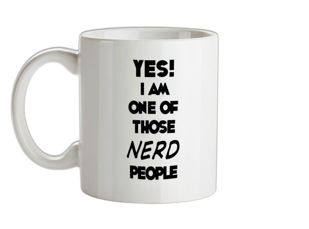 Yes! I Am One Of Those NERD People Ceramic Mug