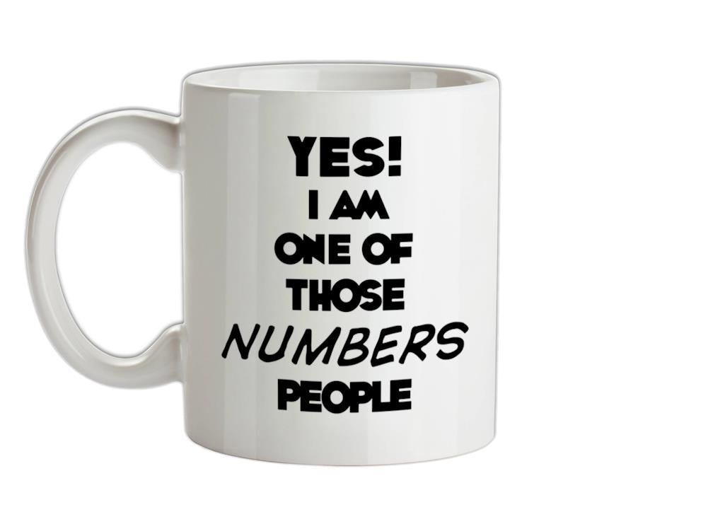 Yes! I Am One Of Those NUMBERS People Ceramic Mug