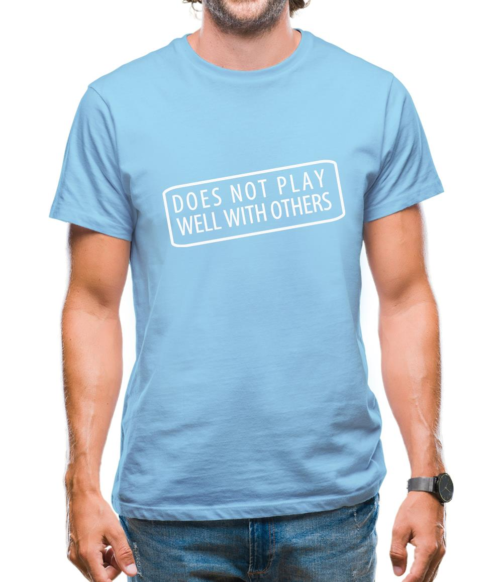 Does Not Play Well With Others Mens T-Shirt