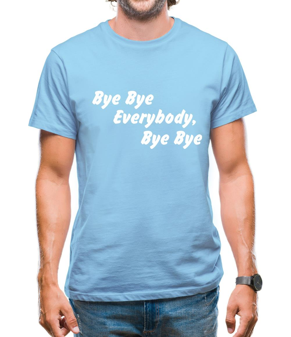 bye bye everybody, bye, bye Mens T-Shirt